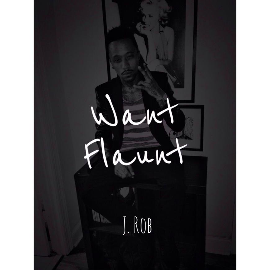 J Rob 'Want Flaunt'